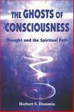 Ghosts of Consciousness : Thought and the Spiritual Path, Demmin, Herbert S. and Demmin, Herbert, 1557788251
