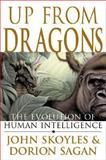 Up from Dragons : The Evolution of Human Intelligence, Skoyles, John and Sagan, Dorion, 0071378251
