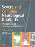 Severe and Complex Neurological Disability : Management of the Physical Condition, Pope, Pauline M., 0750688254