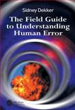 The Field Guide to Understanding Human Error, Dekker, Sidney, 0754648257