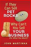 If They Can Sell Pet Rocks Why Can't You Sell Your Business (for What You Want)?, John Martinka, 1495478254