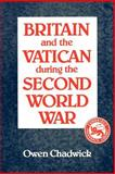 Britain and the Vatican during the Second World War, Chadwick, Owen, 0521368251