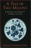 A Tale of Two Melons : Emperor and Subject in Ming China, Schneewind, Sarah, 0872208257