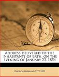 Address Delivered to the Inhabitants of Bath, on the Evening of January 23 1854, David Sutherland, 1149268255