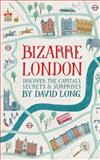Bizarre London, David Long, 1628738251