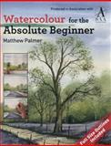 Watercolour for the Absolute Beginner, Matthew Palmer, 184448825X