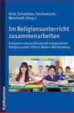 Im Religionsunterricht zusammenarbeiten : Evaluation des konfessionell-kooperativen Religionsunterrichts in Baden-Württemberg, , 317020825X