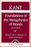 Immanuel Kant : Foundations of the Metaphysics of Morals, Beck, Lewis White, 0023078251