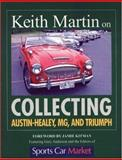 Keith Martin on Collecting Austin-Healey, MG, and Triumph, Keith Martin, 0760328250