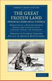 The Great Frozen Land (Bolshaia Zemelskija Tundra) : Narrative of a Winter Journey Across the Tundras and a Sojourn among the Samoyads, Jackson, Frederick George, 1108048250