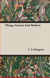 Things Ancient and Modern, C. A. Alington, 140672825X