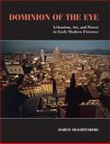 Dominion of the Eye : Urbanism, Art, and Power in Early Modern Florence, Trachtenberg, Marvin, 0521728258