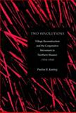Two Revolutions : Village Reconstruction and the Cooperative Movement in Northern Shaanxi, 1934-1945, Keating, Pauline B., 0804728259