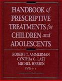 Handbook of Prescriptive Treatments for Children and Adolescents, Robert T. Ammerman, Cynthia G. Last, Michel Hersen, 0205148255