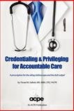 Credentialing and Privileging for Accountable Care : A Prescription for the Ailing Stethoscope and the Dull Scalpel, Safeek, Yisrael, 0982548257