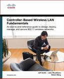 Controller-Based Wireless LAN Fundamentals : An End-to-End Reference Guide to Design, Deploy, Manage, and Secure 802.11 Wireless Networks, Sawyer, Gene and Smith, Jeff, 1587058251