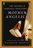 The Prayers and Personal Devotions of Mother Angelica, Raymond Arroyo, 0307588254