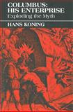 Columbus - His Enterprise : Exploding the Myth, Koning, Hans, 0853458251