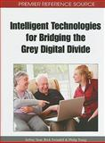 Intelligent Technologies for Bridging the Grey Digital Divide 9781615208258