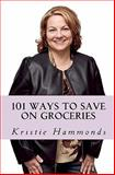 101 Ways to Save on Groceries, Kristie Hammonds, 061546825X