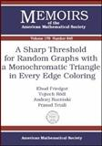 A Sharp Threshold for Random Graphs with a Monochromatic Triangle in Every Edge Coloring, Friedgut, Ehud and Rödl, Vojtech, 0821838253