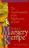 The Book of Margery Kempe : The Autobiography of the Madwoman of God, Margery B. Kempe, 0892438258