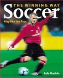 Soccer the Winning Way, Bob Mackin, 1550548255