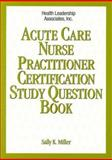 Acute Care Nurse Practitioner Certification Study Question Book, Miller, Sally K., 1878028251