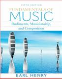 Fundamentals of Music : Rudiments, Musicianship, and Composition, Henry, Earl, 0132448262
