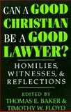 Can a Good Christian Be a Good Lawyer? : Homilies, Witnesses, and Reflections, , 0268008264