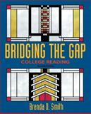 Bridging the Gap : College Reading, Smith, Brenda D., 0321088263