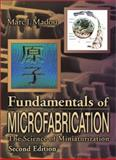 Fundamentals of Microfabrication : The Science of Miniaturization, Madou, Marc J., 0849308267