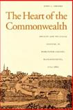 The Heart of the Commonwealth : Society and Political Culture in Worcester County, Massachusetts, 1713-1861, Brooke, John L., 0870238264