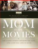 Mom in the Movies, Inc. Turner Classic Movies, Inc. and Richard Corliss, 1476738262