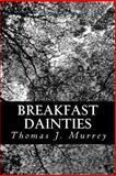 Breakfast Dainties, Thomas J. Murrey, 1481068261