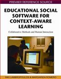 Educational Social Software for Context-Aware Learning : Collaborative Methods and Human Interaction, Lambropoulos, Niki and Romero, Margarida, 1605668265