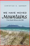 We Have Moved Mountains, Christian S. Gerber, 1425928269
