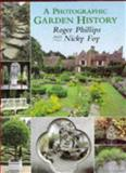 A Photographic Garden History, Roger Phillips and Nicky Foy, 0333638263