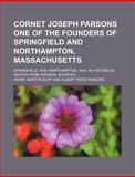 Cornet Joseph Parsons One of the Founders of Springfield and Northampton, Massachusetts; Springfield, 1636 Northampton, 1655 an Historical Sketch Fro, Henry Martyn Burt, 1159778264
