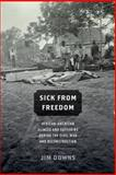 Sick from Freedom : African-American Illness and Suffering During the Civil War and Reconstruction, Downs, Jim, 0190218266