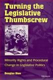 Turning the Legislative Thumbscrew : Minority Rights and Procedural Change in Legislative Politics, Dion, George Douglas, 0472088262