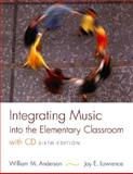 Integrating Music into the Elementary Classroom, Anderson, William M. and Lawrence, Joy E., 0534528260