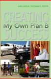 Creating Success : My Own Plan B, Thomas, Melinda, 0615328261