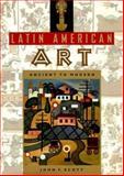 Latin American Art : Ancient to Modern, Scott, John F., 0813018269