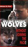 Selling among Wolves : Without Joining the Pack!, Bridge-Logos Staff and Pink, Michael, 0882708260