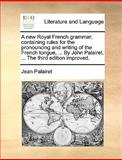 A New Royal French Grammar; Containing Rules for the Pronouncing and Writing of the French Tongue, by John Palairet, the Third Edition Improve, Jean Palairet, 1140858262