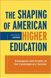 The Shaping of American Higher Education : Emergence and Growth of the Contemporary System, Cohen, Arthur M., 0787998265