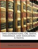 Two Generations, or, Birth, Parentage, and Education, Frederick Richard Chichester, 1142068269