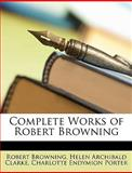 Complete Works of Robert Browning, Robert Browning and Helen Archibald Clarke, 1147638268