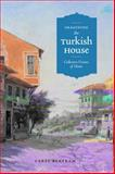 Imagining the Turkish House : Collective Visions of Home, Bertram, Carel, 0292718268